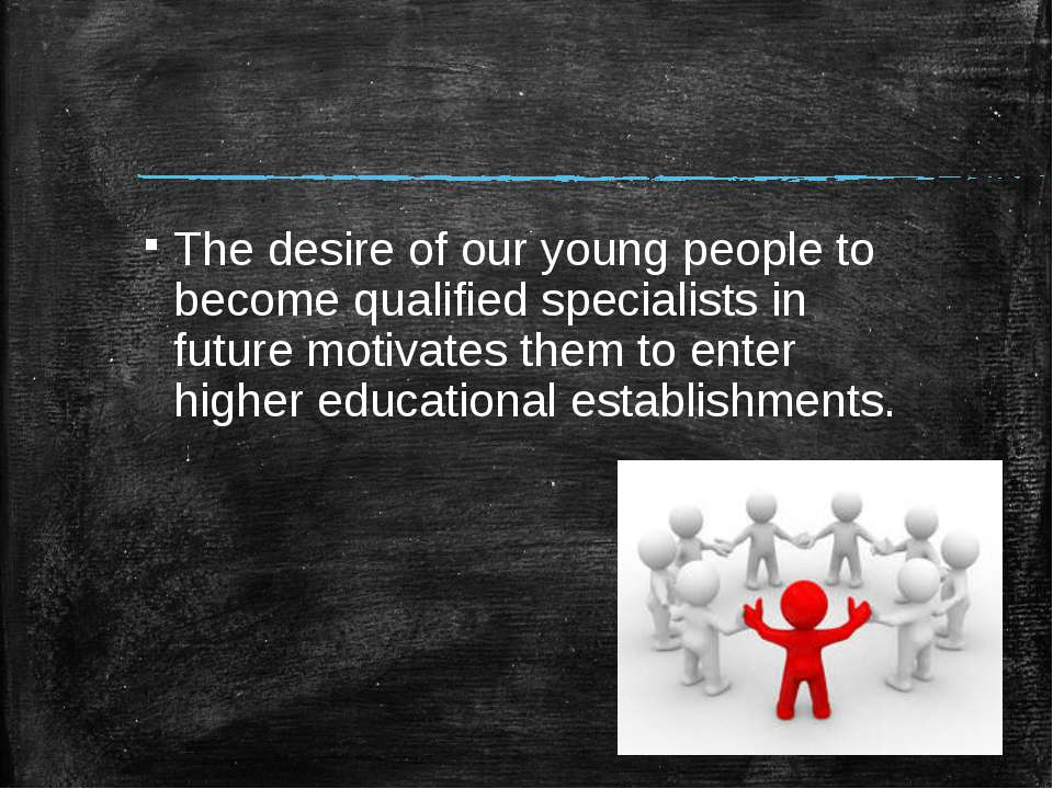 The desire of our young people to become qualified specialists in future moti...