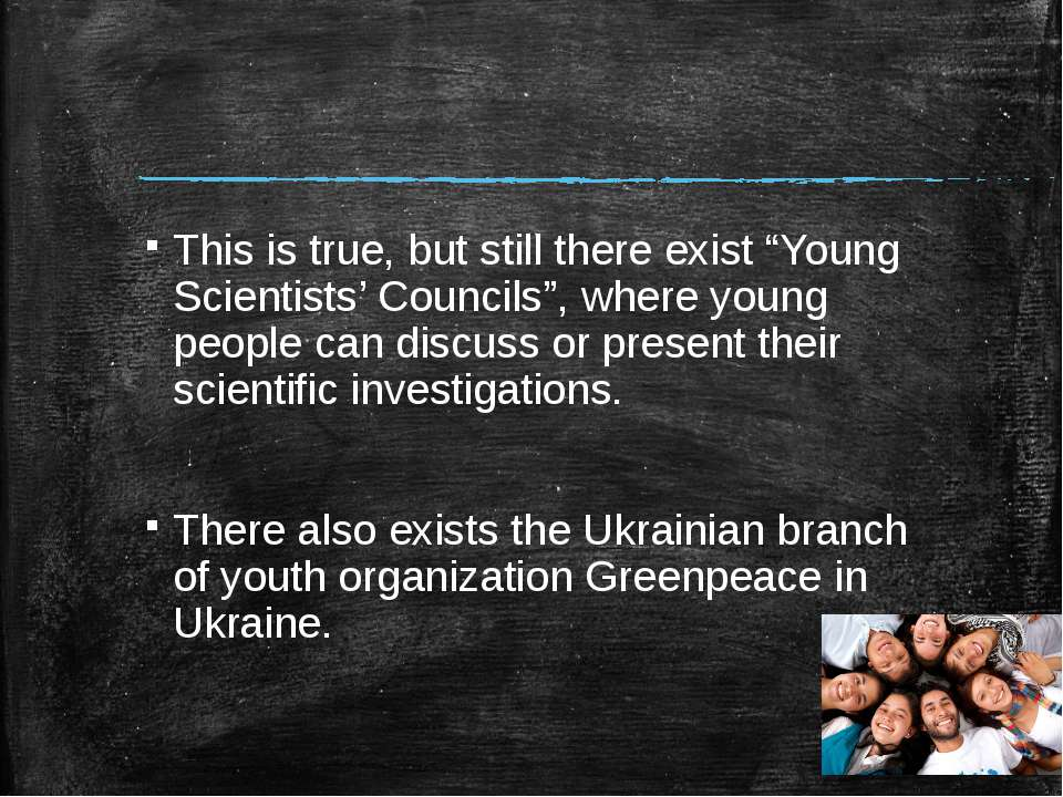 "This is true, but still there exist ""Young Scientists' Councils"", where young..."