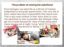 The problem of coming into adulthood Most teenagers see adult life as a life ...