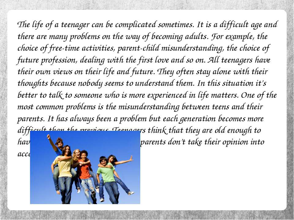 The life of a teenager can be complicated sometimes. It is a difficult age an...