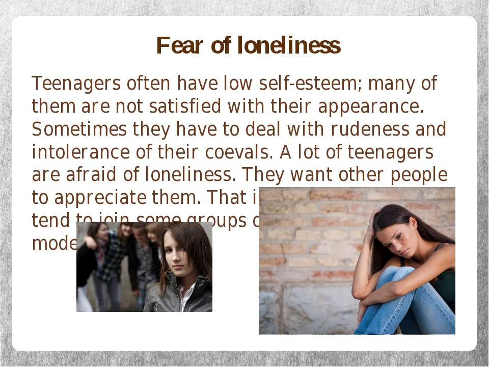 Fear of loneliness Teenagers often have low self-esteem; many of them are not...