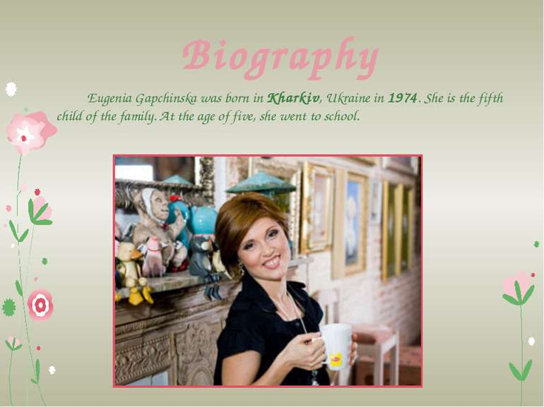 Biography Eugenia Gapchinska was born in Kharkiv, Ukraine in 1974. She is the...