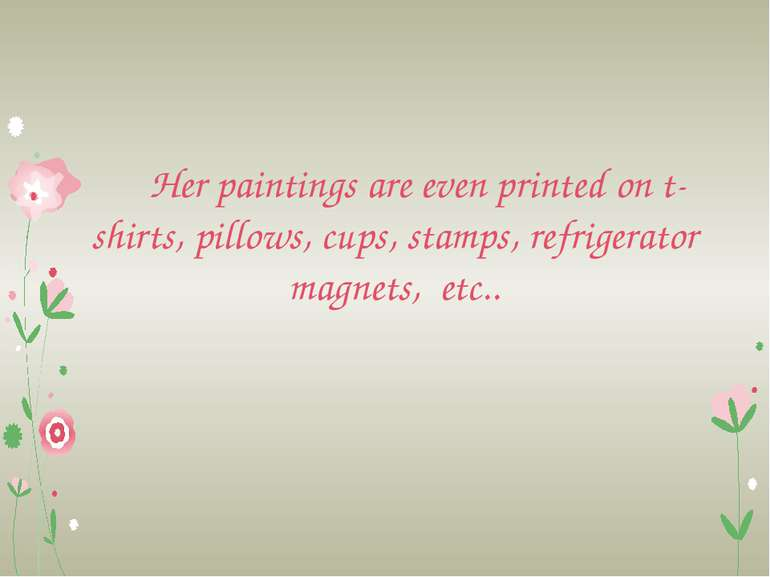 Her paintings are even printed on t-shirts, pillows, cups, stamps, refrigerat...