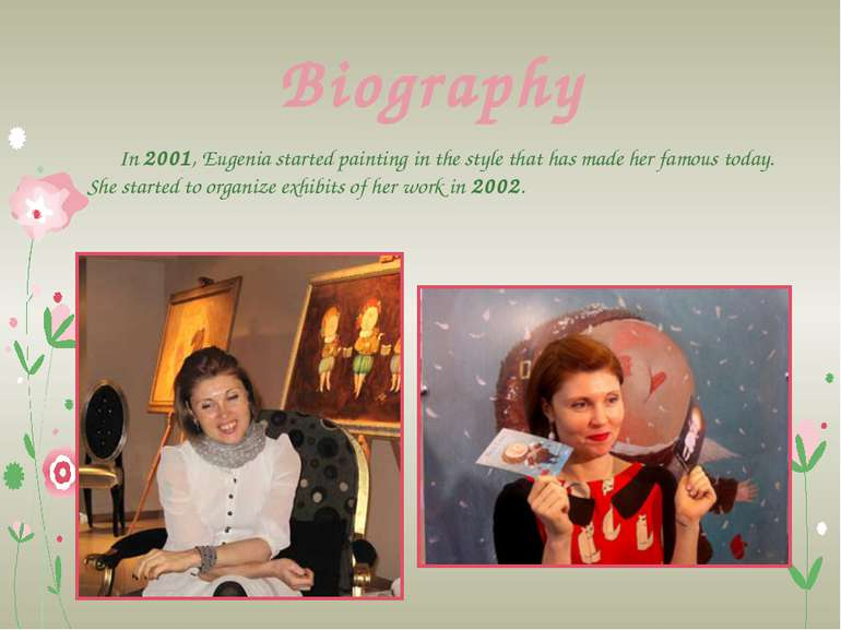 Biography In 2001, Eugenia started painting in the style that has made her fa...