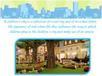 A children's city is a reflection of a real city and of its urban fabric. The...