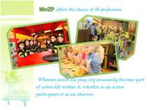 MiniZP offers the choice of 50 profession. Whoever enters the play city neces...