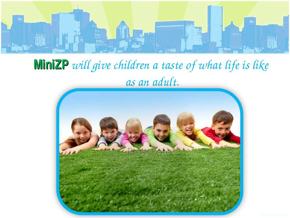 MiniZP will give children a taste of what life is like as an adult.