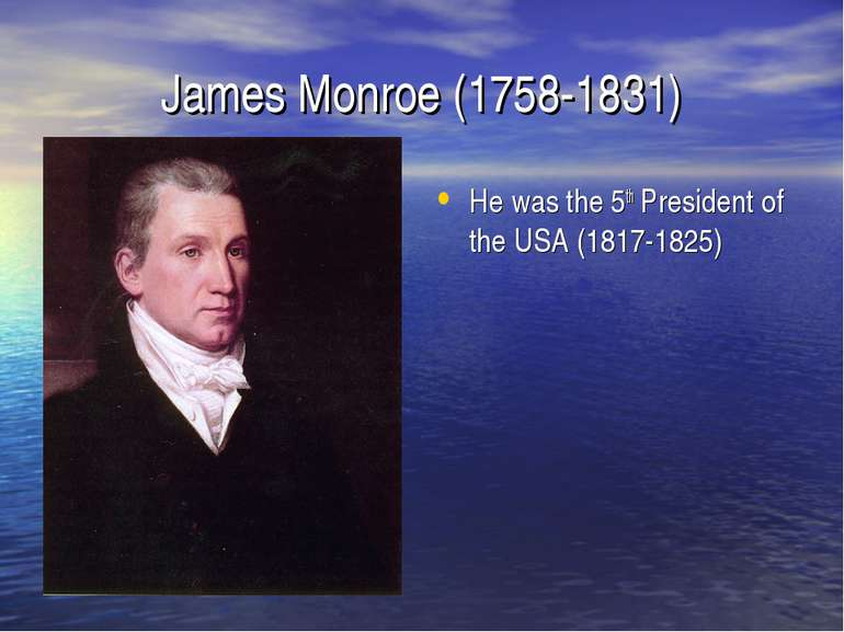 James Monroe (1758-1831) He was the 5th President of the USA (1817-1825)
