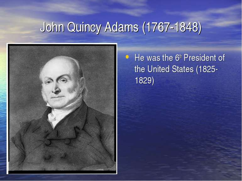 John Quincy Adams (1767-1848) He was the 6th President of the United States (...