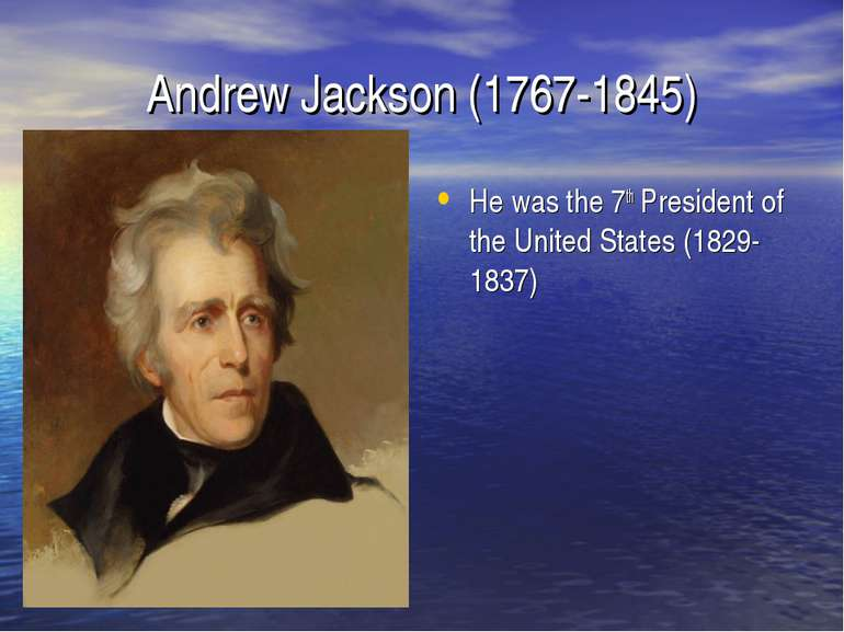 Andrew Jackson (1767-1845) He was the 7th President of the United States (182...