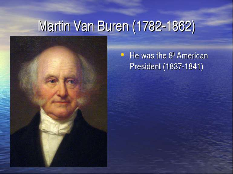Martin Van Buren (1782-1862) He was the 8th American President (1837-1841)