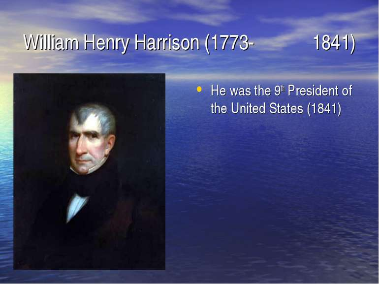 William Henry Harrison (1773- 1841) He was the 9th President of the United St...