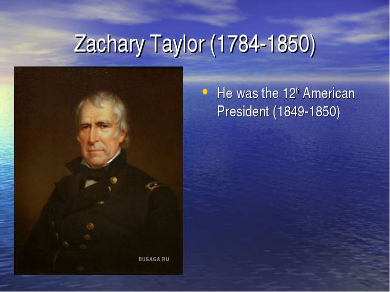 Zachary Taylor (1784-1850) He was the 12th American President (1849-1850)
