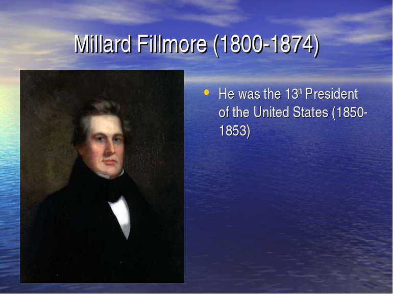 Millard Fillmore (1800-1874) He was the 13th President of the United States (...