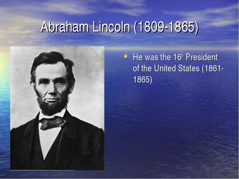 Abraham Lincoln (1809-1865) He was the 16th President of the United States (1...