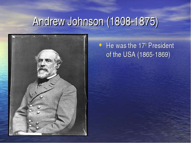 Andrew Johnson (1808-1875) He was the 17th President of the USA (1865-1869)