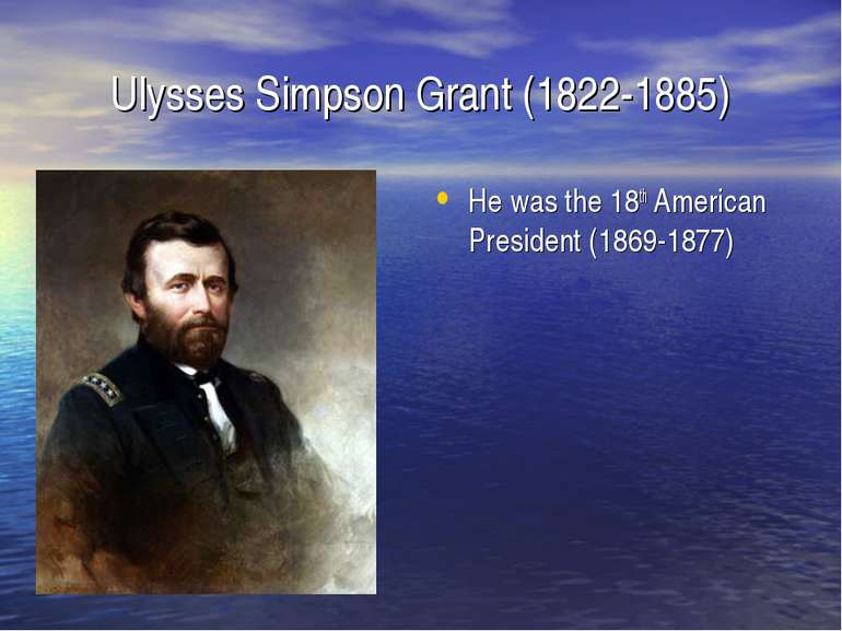 Ulysses Simpson Grant (1822-1885) He was the 18th American President (1869-1877)