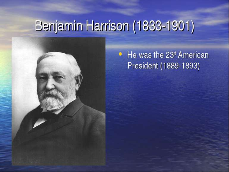 Benjamin Harrison (1833-1901) He was the 23rd American President (1889-1893)