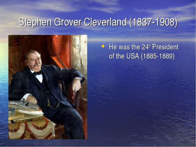 Stephen Grover Cleverland (1837-1908) He was the 24th President of the USA (1...