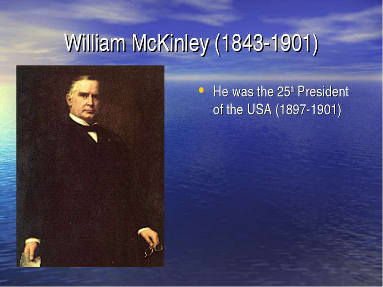 William McKinley (1843-1901) He was the 25th President of the USA (1897-1901)