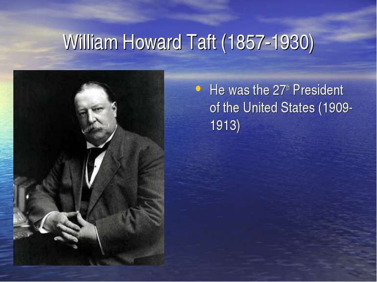 William Howard Taft (1857-1930) He was the 27th President of the United State...