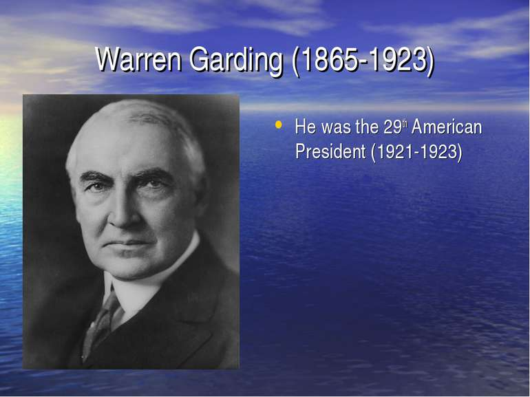 Warren Garding (1865-1923) He was the 29th American President (1921-1923)