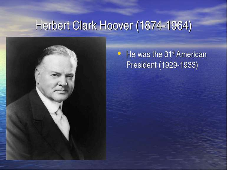 Herbert Clark Hoover (1874-1964) He was the 31st American President (1929-1933)