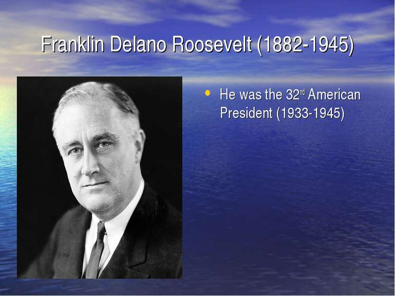 Franklin Delano Roosevelt (1882-1945) He was the 32nd American President (193...