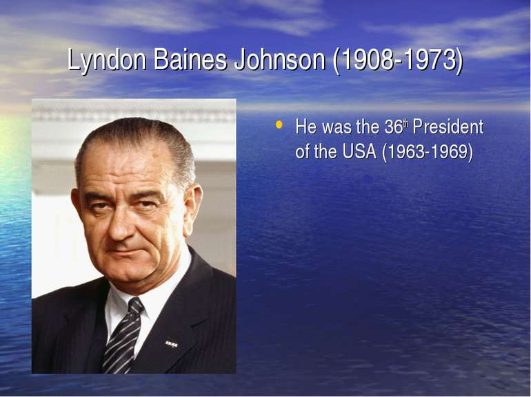 Lyndon Baines Johnson (1908-1973) He was the 36th President of the USA (1963-...