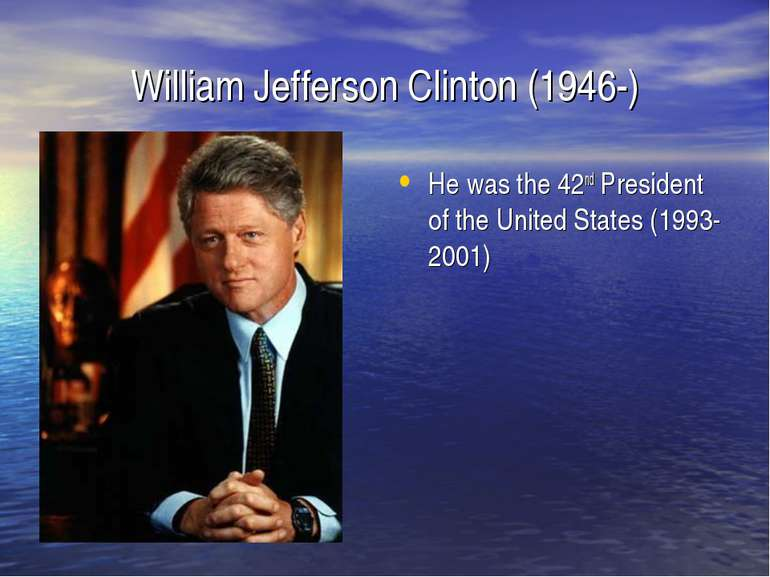 William Jefferson Clinton (1946-) He was the 42nd President of the United Sta...