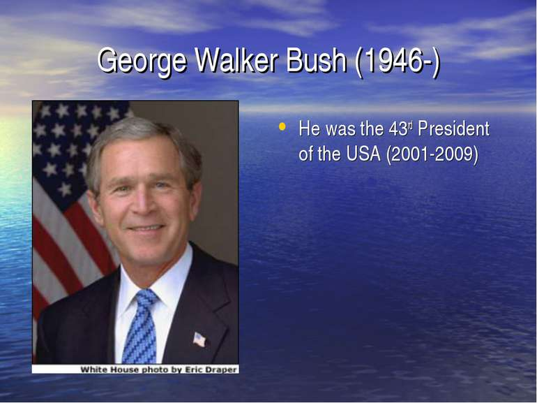 George Walker Bush (1946-) He was the 43rd President of the USA (2001-2009)