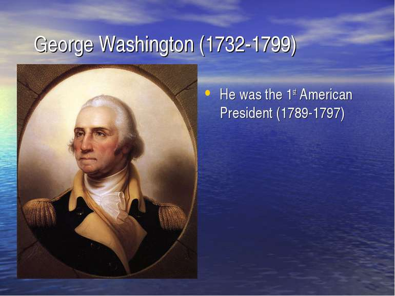 George Washington (1732-1799) He was the 1st American President (1789-1797)