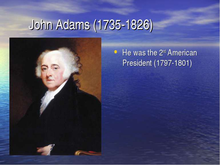 John Adams (1735-1826) He was the 2nd American President (1797-1801)