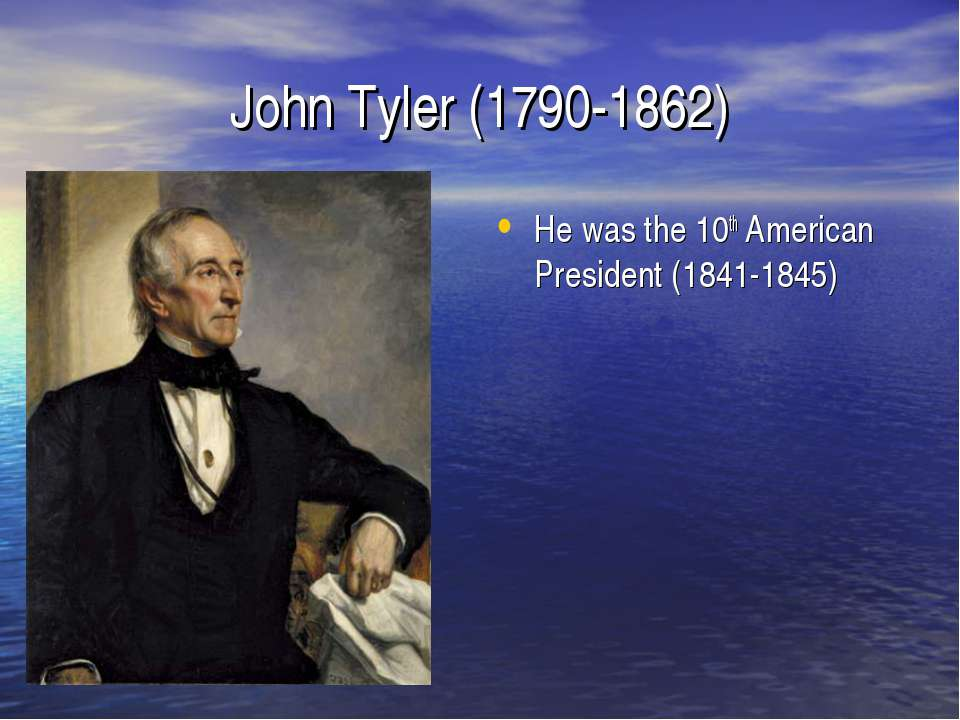 John Tyler (1790-1862) He was the 10th American President (1841-1845)