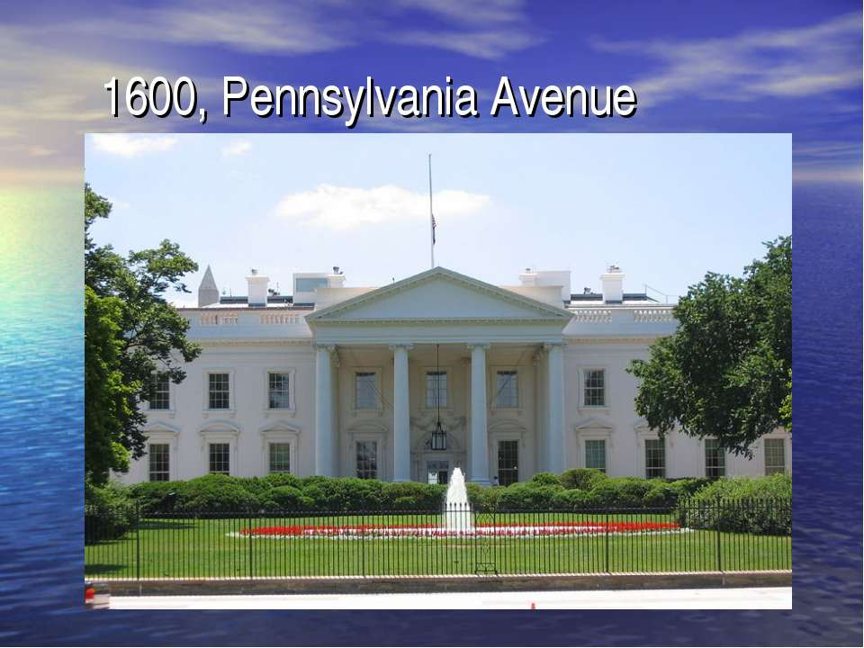 1600, Pennsylvania Avenue