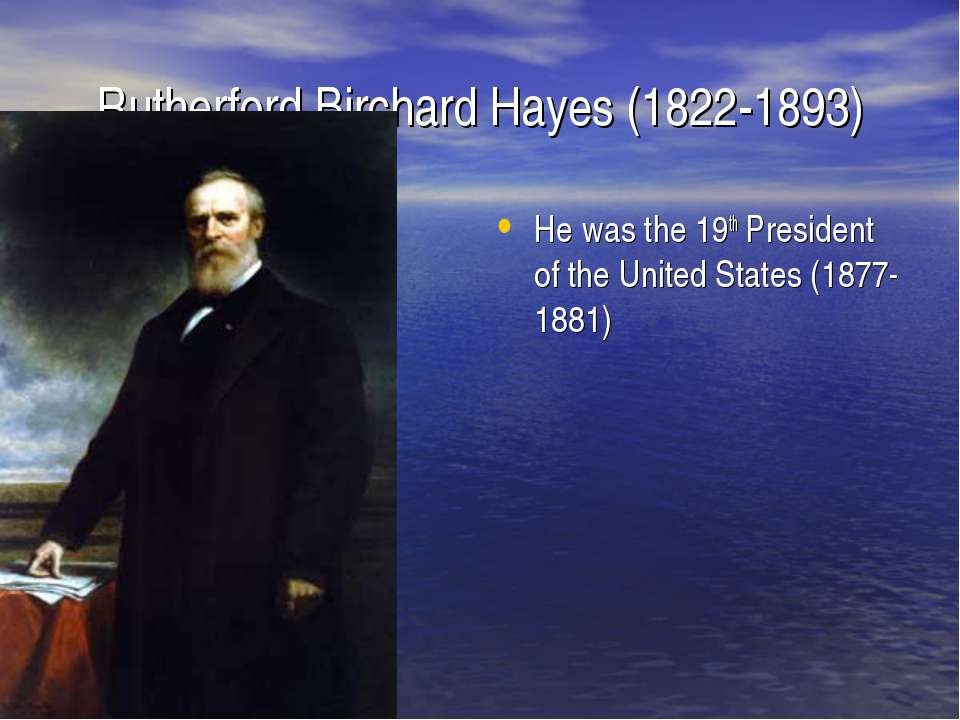 Rutherford Birchard Hayes (1822-1893) He was the 19th President of the United...