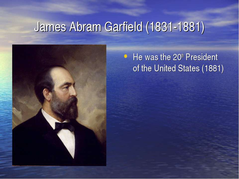 James Abram Garfield (1831-1881) He was the 20th President of the United Stat...