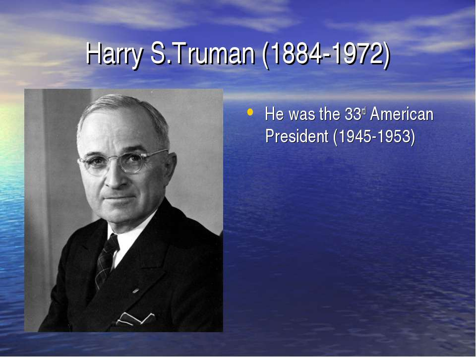 Harry S.Truman (1884-1972) He was the 33rd American President (1945-1953)