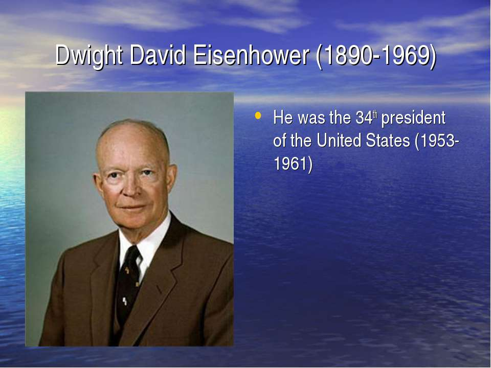 Dwight David Eisenhower (1890-1969) He was the 34th president of the United S...