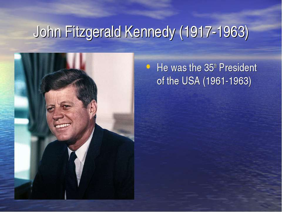 John Fitzgerald Kennedy (1917-1963) He was the 35th President of the USA (196...