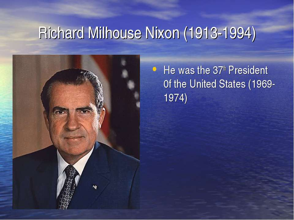 Richard Milhouse Nixon (1913-1994) He was the 37th President 0f the United St...