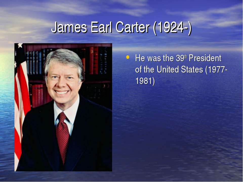 James Earl Carter (1924-) He was the 39th President of the United States (197...