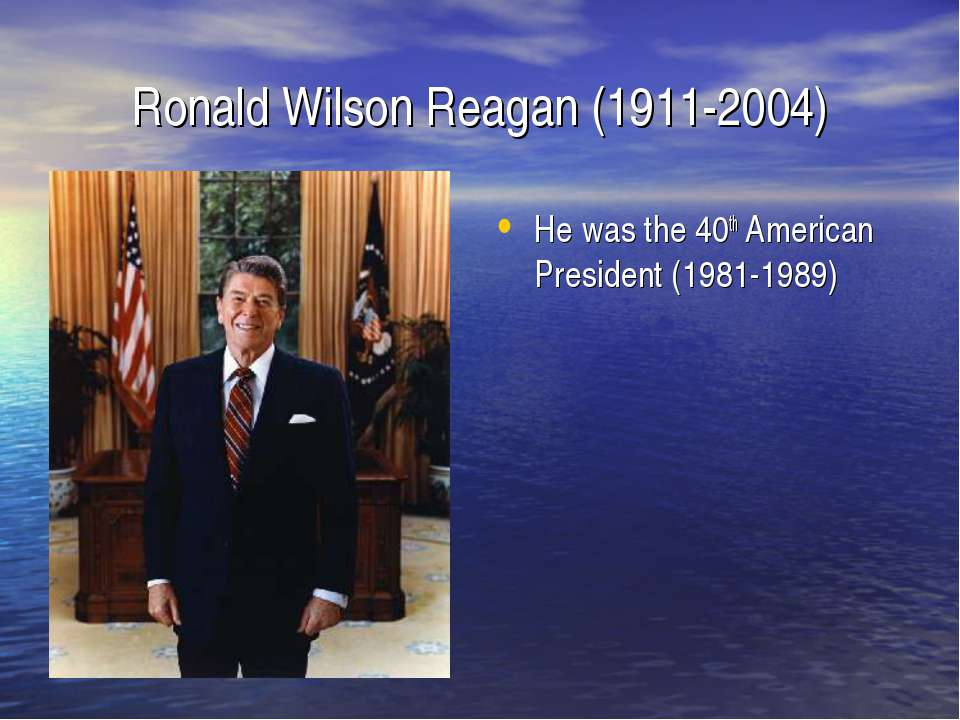 Ronald Wilson Reagan (1911-2004) He was the 40th American President (1981-1989)