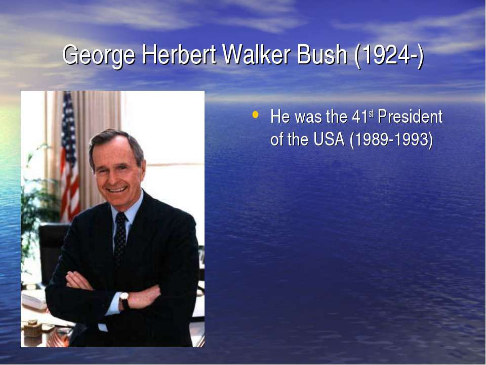 George Herbert Walker Bush (1924-) He was the 41st President of the USA (1989...
