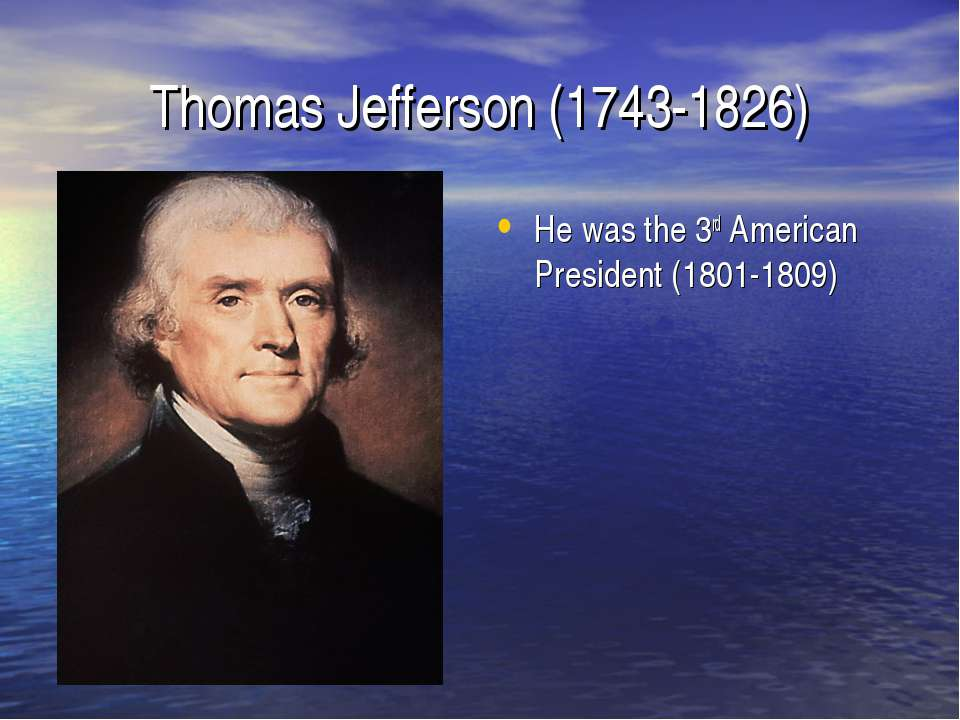 Thomas Jefferson (1743-1826) He was the 3rd American President (1801-1809)