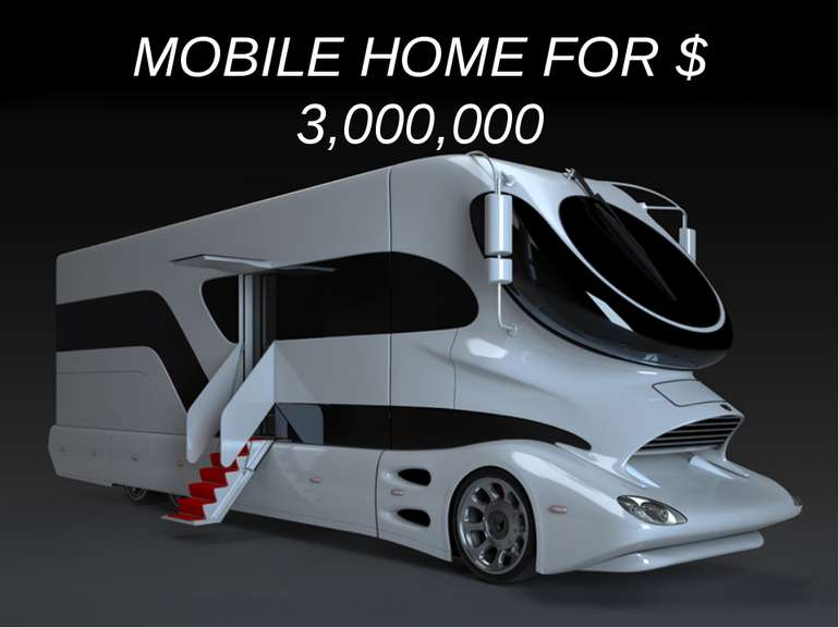 MOBILE HOME FOR $ 3,000,000
