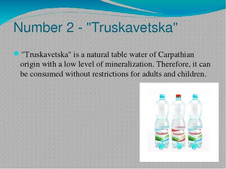 "Number 2 - ""Truskavetska"" ""Truskavetska"" is a natural table water of Carpathi..."