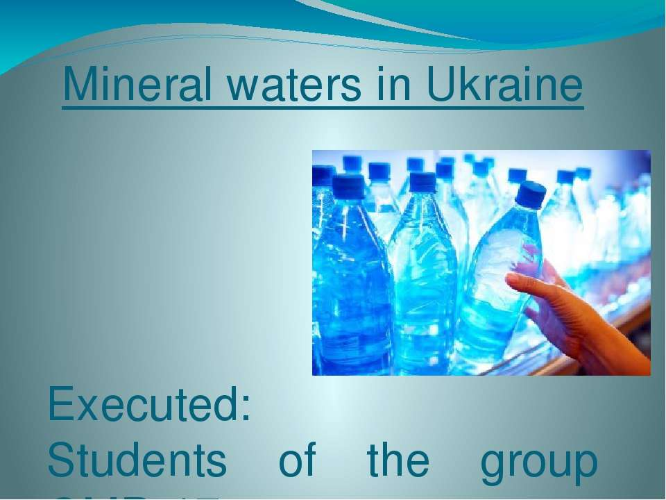 Mineral waters in Ukraine Executed: Students of the group ОМR-17 Pavlo Petren...