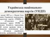 Українська національно- демократична партія (УНДП) 2. У грудні 1899 р. у Льво...