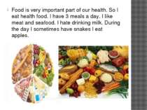 Food is very important part of our health. So I eat health food. I have 3 mea...